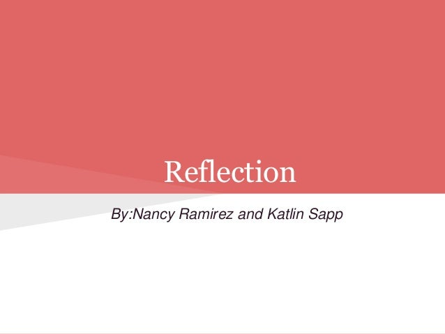Reflection By:Nancy Ramirez and Katlin Sapp