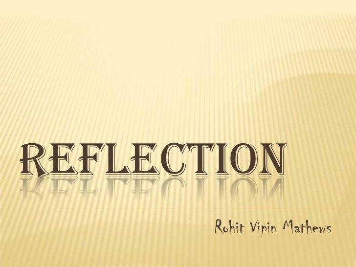 REFLECTION       Rohit Vipin Mathews