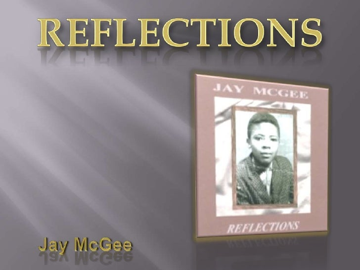 Reflections<br /> Jay McGee<br />