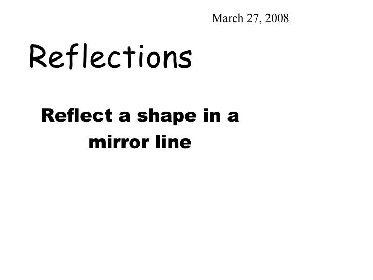 Reflections June 2, 2009 Reflect a shape in a mirror line