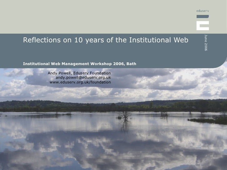 Reflections on 10 years of the Institutional Web  Institutional Web Management Workshop 2006, Bath