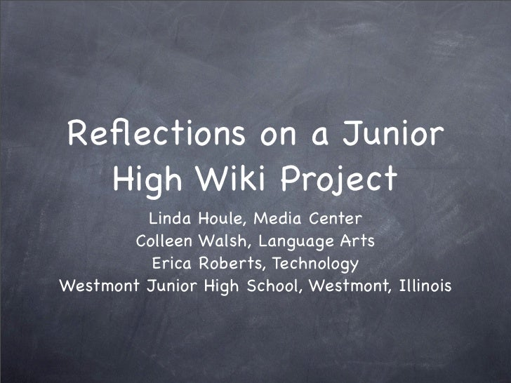 Reflections on a Junior   High Wiki Project          Linda Houle, Media Center        Colleen Walsh, Language Arts         ...