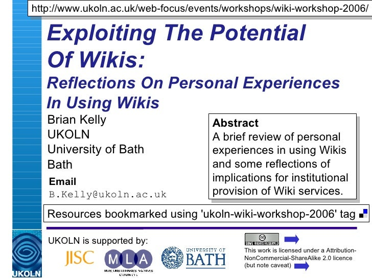 Exploiting The Potential  Of Wikis:  Reflections On Personal Experiences  In Using Wikis Brian Kelly UKOLN University of B...