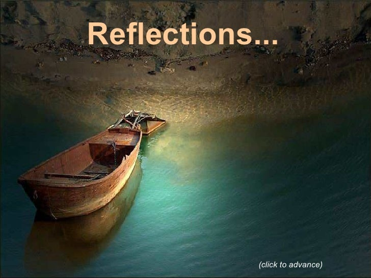 Reflections... (click to advance)