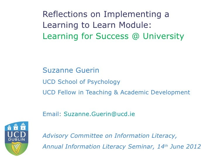 Reflections on Implementing aLearning to Learn Module:Learning for Success @ UniversitySuzanne GuerinUCD School of Psychol...
