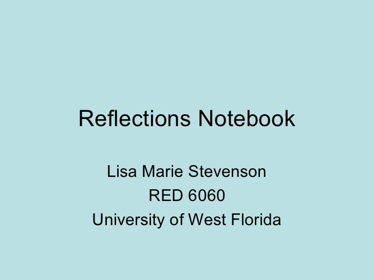 Reflections Notebook  Lisa Marie Stevenson        RED 6060 University of West Florida