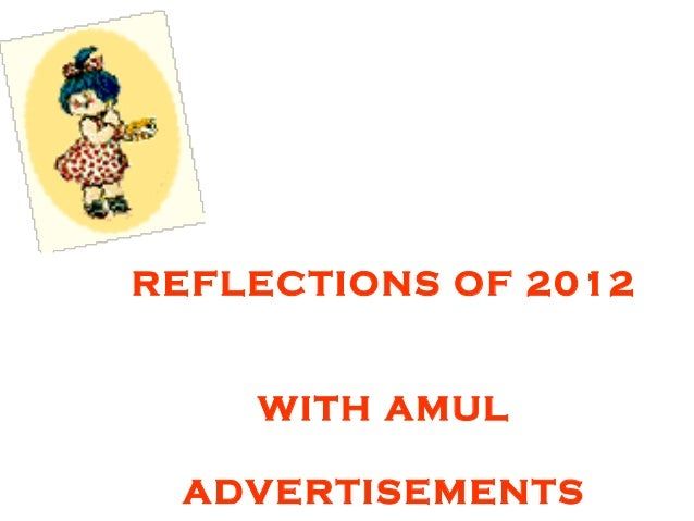 REFLECTIONS OF 2012    WITH AMUL ADVERTISEMENTS