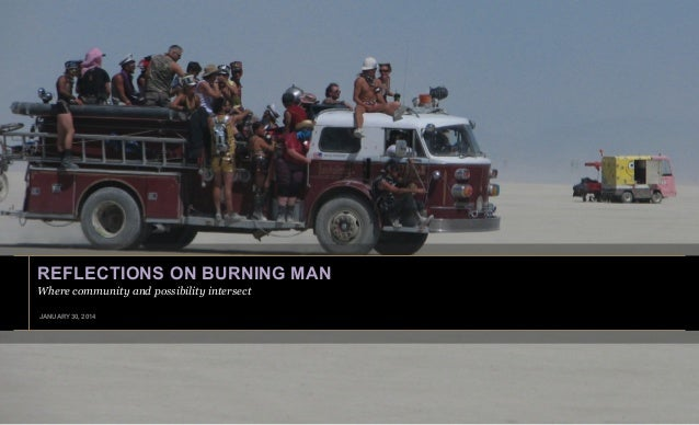 REFLECTIONS ON BURNING MAN Where community and possibility intersect JANUARY 30, 2014