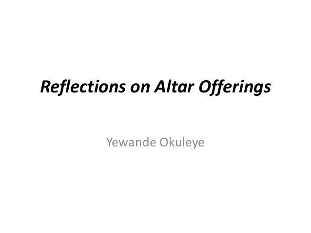Reflections on Altar Offerings Yewande Okuleye