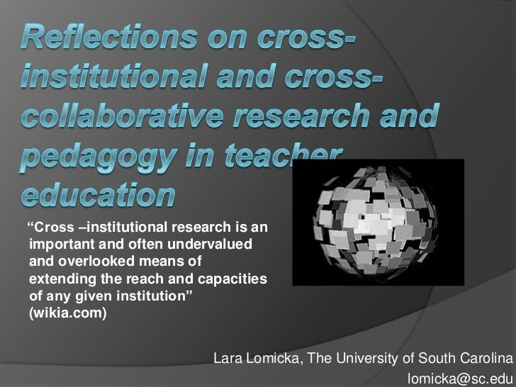 "Reflections on cross-institutional and cross-collaborative research and pedagogy in teacher education <br />     ""Cross –i..."