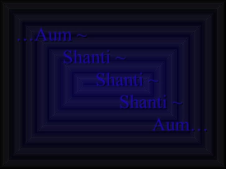 … Aum ~  Shanti ~  Shanti ~  Shanti ~  Aum…