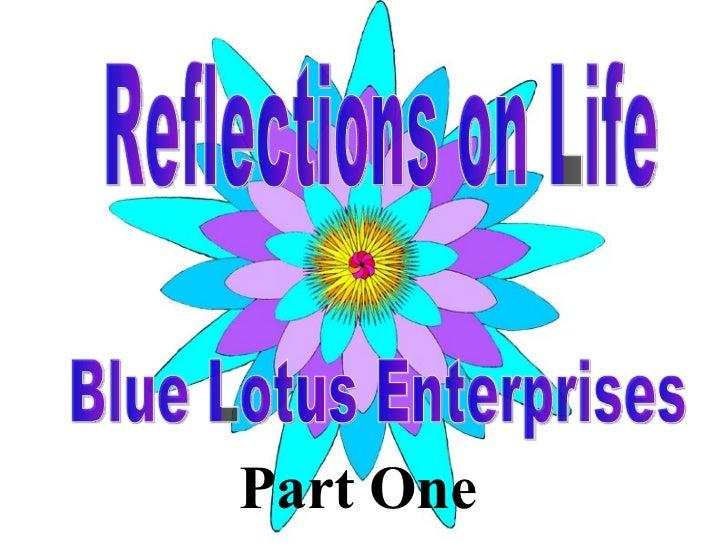 Part One Reflections on Life Blue Lotus Enterprises