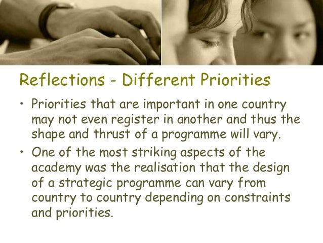 Reflections - Different Priorities • Priorities that are important in one country may not even register in another and thu...