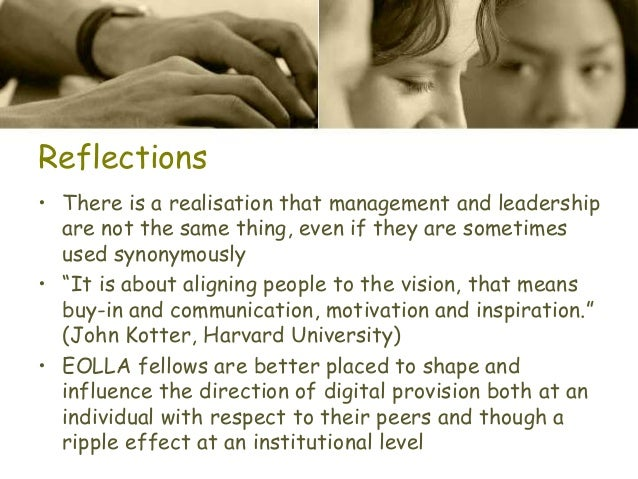 Reflections • There is a realisation that management and leadership are not the same thing, even if they are sometimes use...