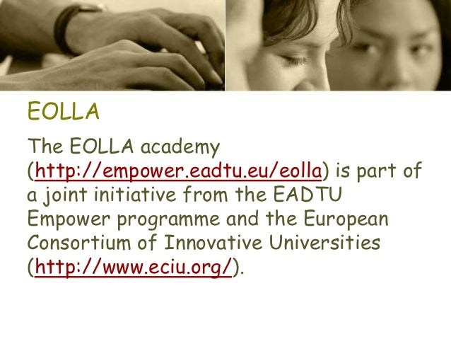 EOLLA The EOLLA academy (http://empower.eadtu.eu/eolla) is part of a joint initiative from the EADTU Empower programme and...