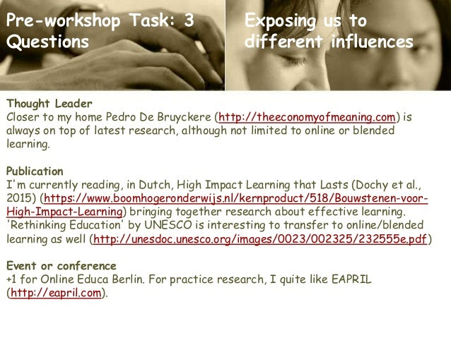 Pre-workshop Task: 3 Questions Thought Leader Closer to my home Pedro De Bruyckere (http://theeconomyofmeaning.com) is alw...