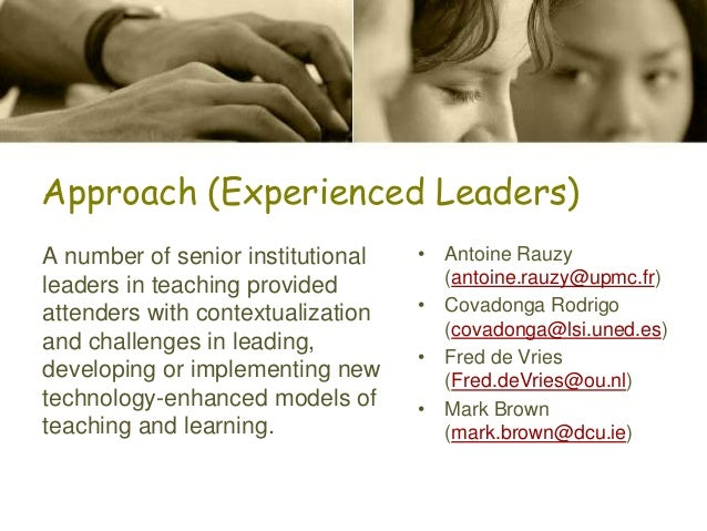 Approach (Experienced Leaders) A number of senior institutional leaders in teaching provided attenders with contextualizat...
