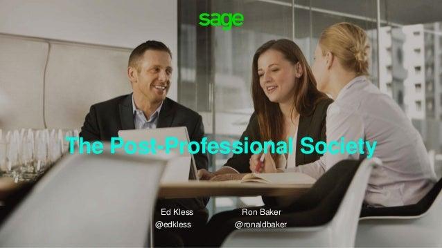 The Post-Professional Society Ed Kless Ron Baker @edkless @ronaldbaker