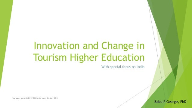 Innovation and Change in Tourism Higher Education With special focus on India  Key paper presented @NITHM Conference, Octo...