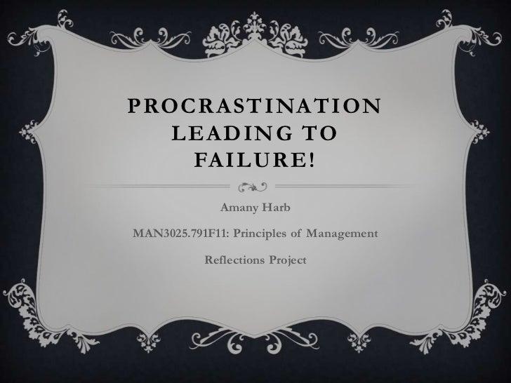 PROCRASTINATION   LEADING TO    FAILURE!              Amany HarbMAN3025.791F11: Principles of Management           Reflect...