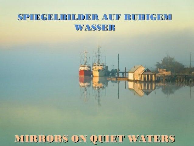 SPIEGELBILDER AUF RUHIGEM         WASSERMIRRORS ON QUIET WATERS