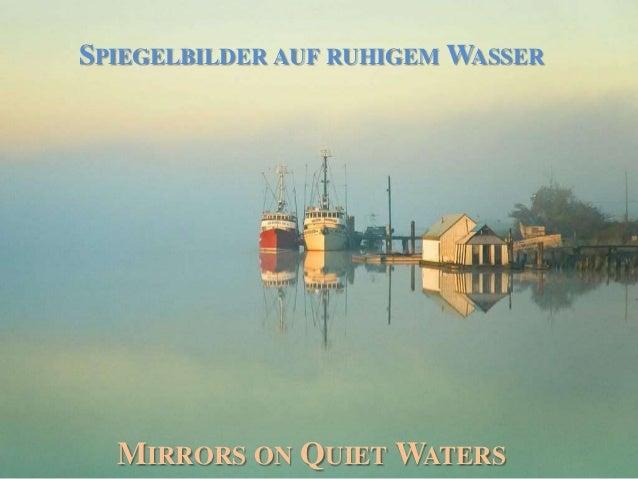 MIRRORS ON QUIET WATERSSPIEGELBILDER AUF RUHIGEM WASSER