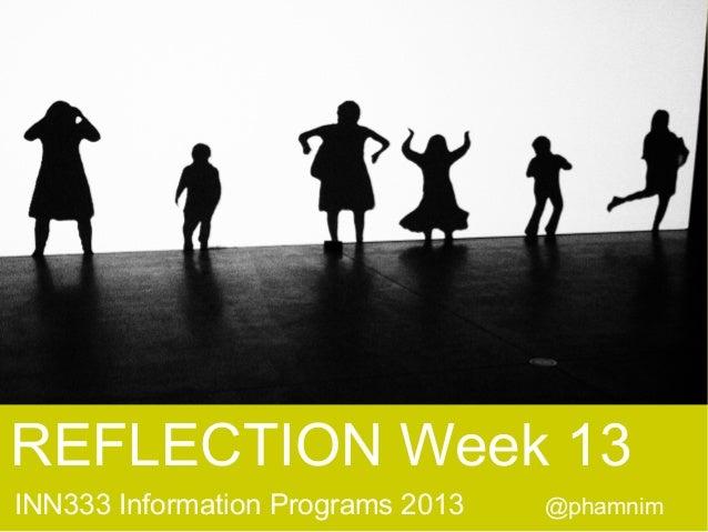 REFLECTION Week 13 INN333 Information Programs 2013  @phamnim