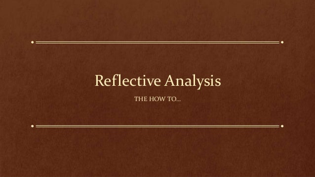 Reflective Analysis THE HOW TO…