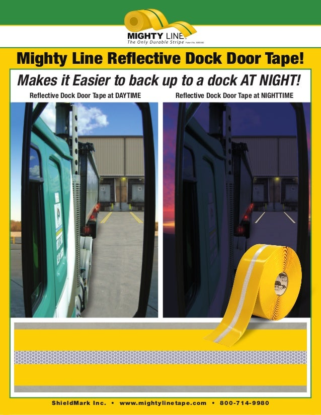 ® ShieldMark Inc. • www.mightylinetape.com • 800-714-9980 Mighty Line Reflective Dock Door Tape! Makes it Easier to back u...