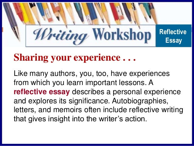 gr reflective essay like many authors you too have experiences what is a reflective essay