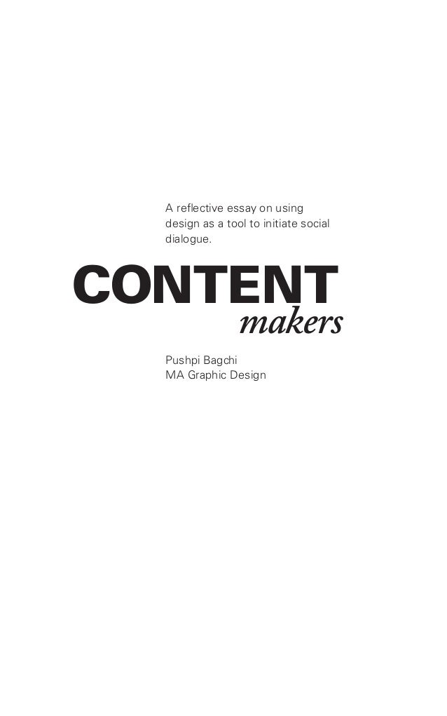 CONTENT A reflective essay on using design as a tool to initiate social dialogue. Pushpi Bagchi MA Graphic Design makers