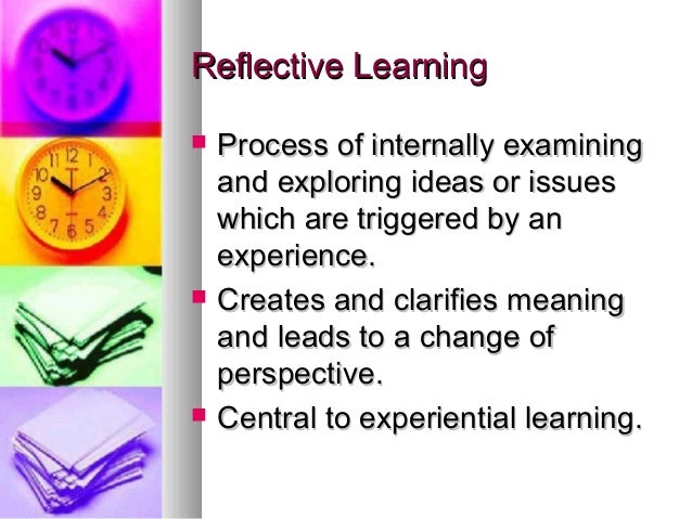 reflective learning Whereas the brain's physical learning system is the oldest and most primitive system, the reflective learning system is the most sophisticated, even though it was the last to develop in terms of evolution it is the last to fully develop within one's lifetime reflective learning deals with the.