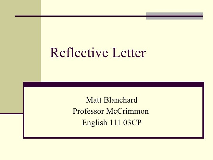 reflective letter matt blanchard professor mccrimmon english 111 03cp