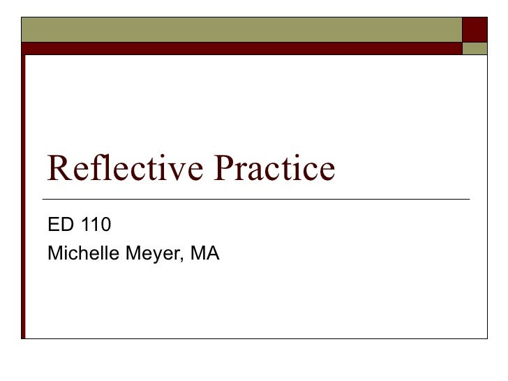Reflective Practice ED 110 Michelle Meyer, MA