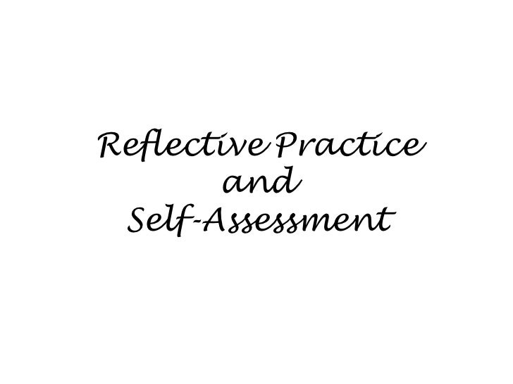 Reflective Practice and Self-Assessment<br />