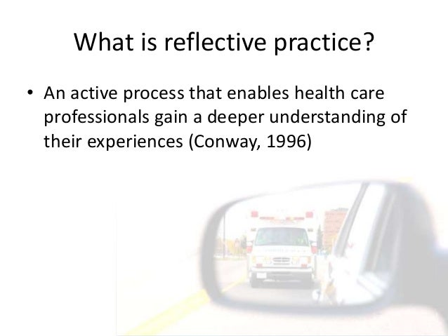 assignment302 what is reflective practice Free essay: assignment 302 principles of personal development in  reflective  practice is looking back and assessing the way you work or.