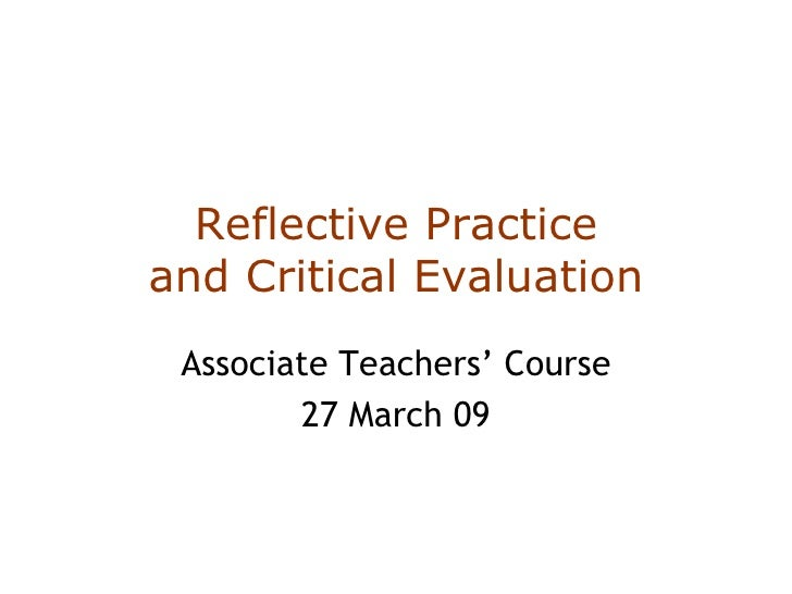 Reflective Practice and Critical Evaluation Associate Teachers' Course 27 March 09
