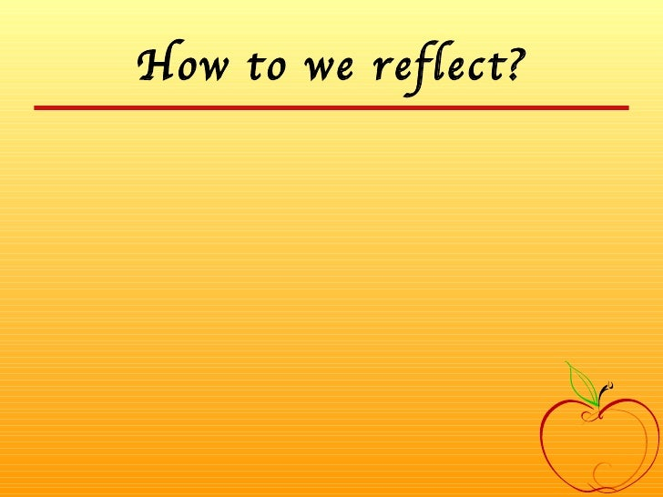 How to we reflect?