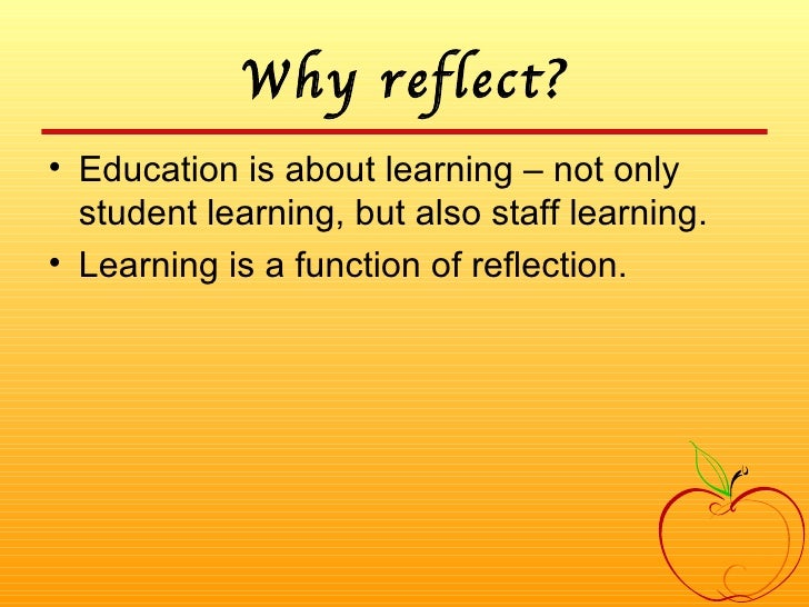 Why reflect? <ul><li>Education is about learning – not only student learning, but also staff learning. </li></ul><ul><li>L...