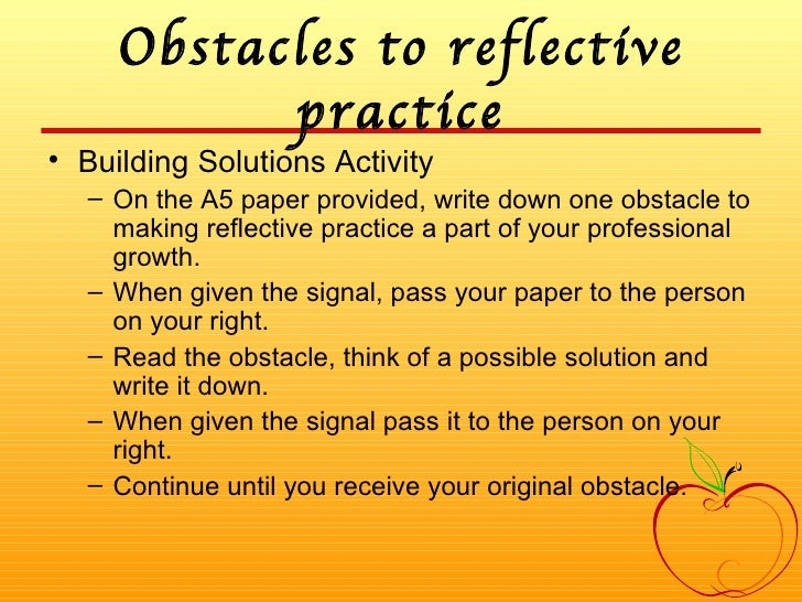 Obstacles to reflective practice <ul><li>Building Solutions Activity </li></ul><ul><ul><li>On the A5 paper provided, write...