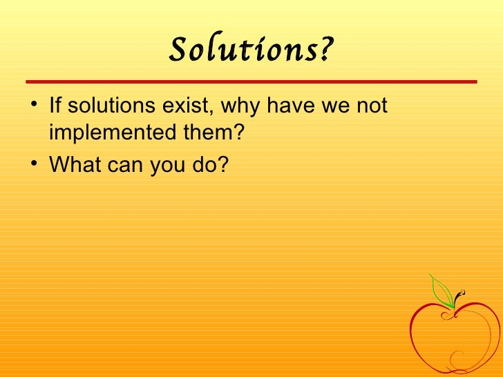 Solutions? <ul><li>If solutions exist, why have we not implemented them? </li></ul><ul><li>What can you do? </li></ul>