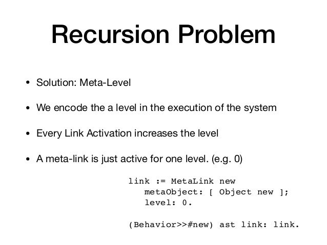Recursion Problem • Solution: Meta-Level  • We encode the a level in the execution of the system  • Every Link Activation ...