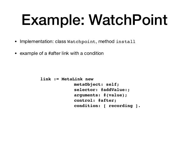 Example: WatchPoint • Implementation: class Watchpoint, method install  • example of a #after link with a condition link :...