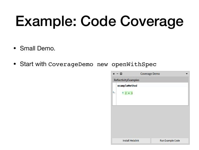 Example: Code Coverage • Small Demo.  • Start with CoverageDemo new openWithSpec