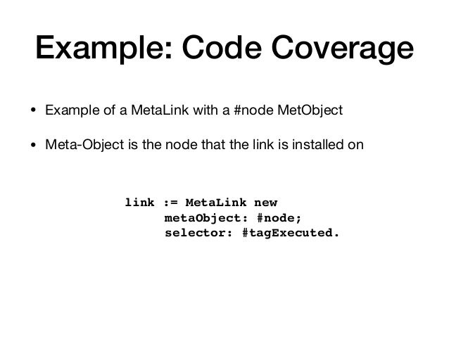 Example: Code Coverage • Example of a MetaLink with a #node MetObject  • Meta-Object is the node that the link is installe...