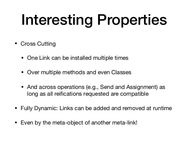 Interesting Properties • Cross Cutting  • One Link can be installed multiple times  • Over multiple methods and even Class...