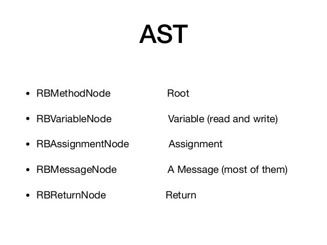 AST • RBMethodNode Root  • RBVariableNode Variable (read and write)  • RBAssignmentNode Assignment  • RBMessageNode A Mess...