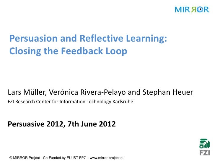 Persuasion and Reflective Learning:Closing the Feedback LoopLars Müller, Verónica Rivera-Pelayo and Stephan HeuerFZI Resea...
