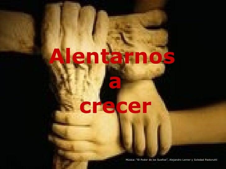 """Alentarnos  a crecer Música: """"El Poder de los Sueños"""", Alejandro Lerner y Soledad Pastorutti"""