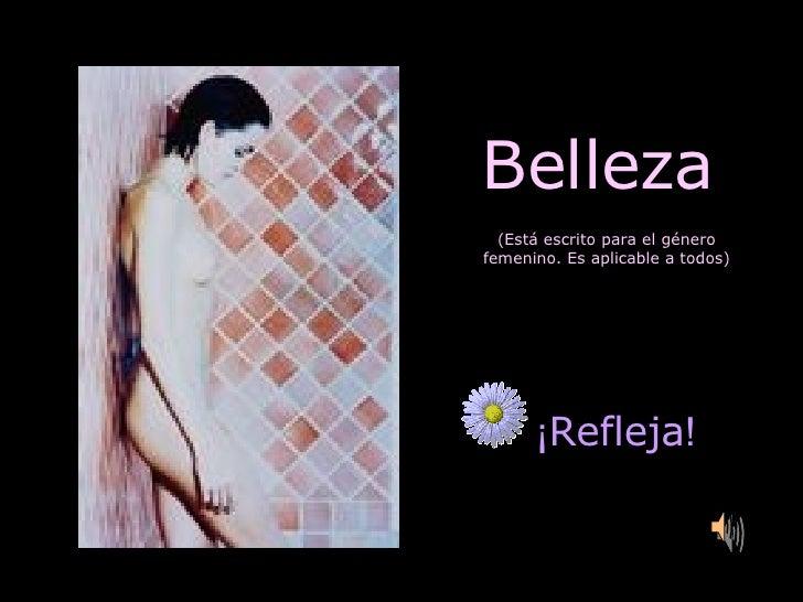 Belleza (Está escrito para el género femenino. Es aplicable a todos) ¡ Refleja !